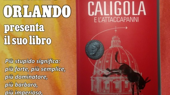 Caligola e l'attaccapanni, la politica attraverso lo sguardo ironico e dissacrante di Angelo Orlando